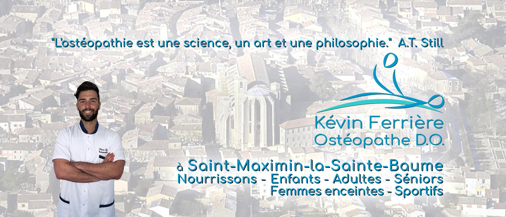 Kévin FERRIERE- Ostéopathe D.O à Saint-Maximin-la-Sainte-Baume Nourrissons - Enfants - Adultes - Seniors - Femmes enceintes - Sportifs